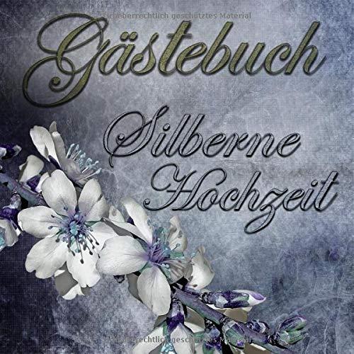 Gästebuch Silberne Hochzeit: Gästebuch zur silbernen Hochzeit mit edlem Softcover I 100 Seiten...