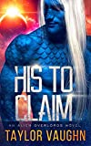 His to Claim: A Sci-Fi Alien Romance (Alien Overlords)