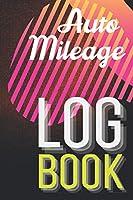 Auto Mileage Log Book: Gas Mileage Log Book- Mileage Tracker for Taxes 2021