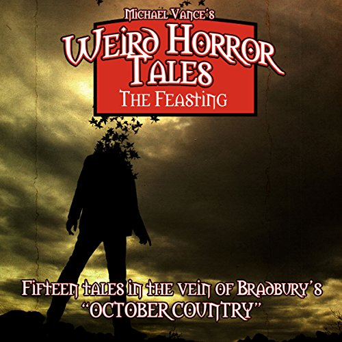 Weird Horror Tales: The Feasting Audiobook By Michael Vance cover art