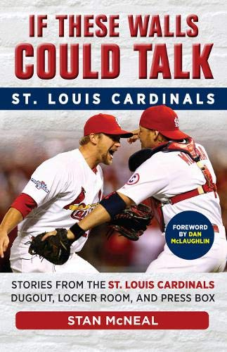 If These Walls Could Talk: St. Louis Cardinals: Stories from the St. Louis Cardinals Dugout, Locker Room, and Press Box