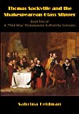 Thomas Sackville and the Shakespearean Glass Slipper: Book Two of A 'Third Way' Shakespeare Authorship Scenario - Sabrina Feldman