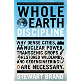 Whole Earth Discipline: Why Dense Cities, Nuclear Power, Transgenic Crops, Restored Wildlands, and Geoengineering Are Necessary: Why Dense Cities, Nuclear ... ineering Are Necessary (English Edition)