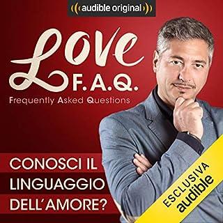 Conosci il linguaggio dell'amore?     Love F.A.Q. con Marco Rossi              Di:                                                                                                                                 Marco Rossi                               Letto da:                                                                                                                                 Marco Rossi                      Durata:  14 min     13 recensioni     Totali 4,5