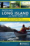 Paddling Long Island and New York City: The Best Sea Kayaking from Montauk to Manhasset Bay to Manhattan