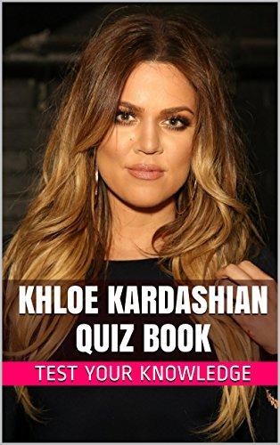 Khloe Kardashian Quiz Book - 50 Fun & Fact Filled Questions About Keeping Up With Kardashian 's TV Star Khloe Kardashian (English Edition)