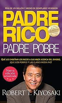 Padre rico. Padre pobre (Nueva edición actualizada).: Qué les enseñan los ricos a sus hijos acerca del dinero (Spanish Edition) by [Robert T. Kiyosaki]