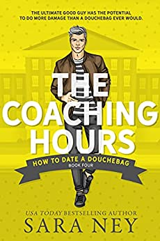 How to Date a Douchebag: The Coaching Hours by [Sara Ney]