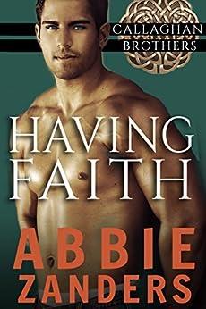 Having Faith: Callaghan Brothers, Book 7 by [Abbie Zanders]