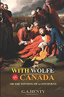With Wolfe in Canada or The Winning of a Continent: Complete With Original Illustrations