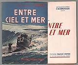 Entre ciel et mer. Vers 1952. Broché. 285 pages. (Marine de guerre, Guerre de 1939-1945)