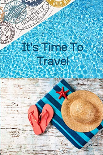 It s Time To Travel: Travel Journal, 6 x9  Lined Ruled Notebook, 108 pages For Writing (Life IS Good)
