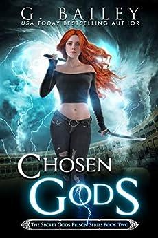 Chosen Gods (The Secret Gods Prison Series Book 2) by [G. Bailey]
