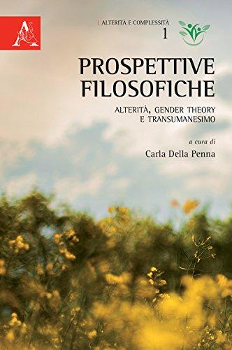 Prospettive filosofiche. Alterità, gender theory e transumanesimo