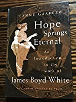 Hope Springs Eternal: An Introduction to the Work of James Boyd White (Amerstdam Up)