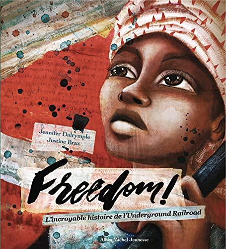 Freedom !: L'incroyable histoire de l'Underground Railroad