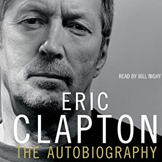 Eric Clapton     The Autobiography              By:                                                                                                                                 Eric Clapton                               Narrated by:                                                                                                                                 Bill Nighy                      Length: 5 hrs and 25 mins     118 ratings     Overall 4.2