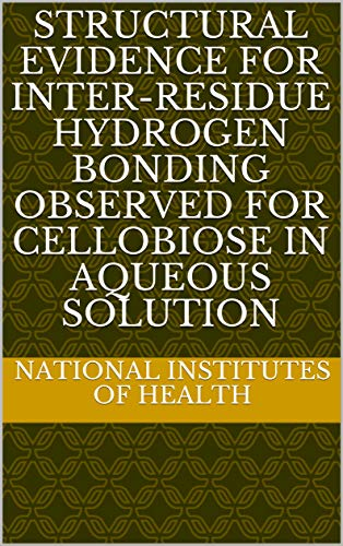 Structural Evidence for Inter-Residue Hydrogen Bonding Observed for Cellobiose in Aqueous Solution (English Edition)