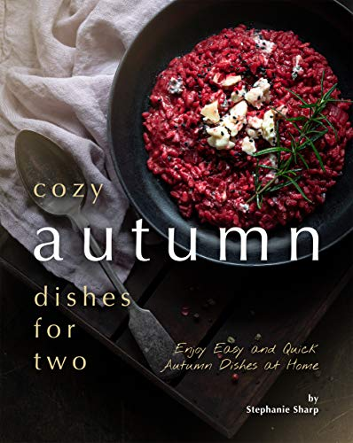Cozy Autumn Dishes for Two: Enjoy Easy and Quick Autumn Dishes at Home (English Edition)