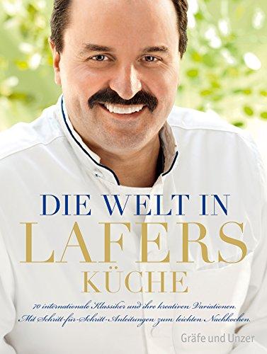 Die Welt in Lafers Küche: 70 internationale Klassiker und ihre kreativen Variationen. Mit Schritt-für-Schritt-Anleitungen zum leichten Nachkochen.