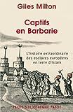 Captifs en Barbarie - L'histoire extraordinaire des esclaves européens en terre d'Islam