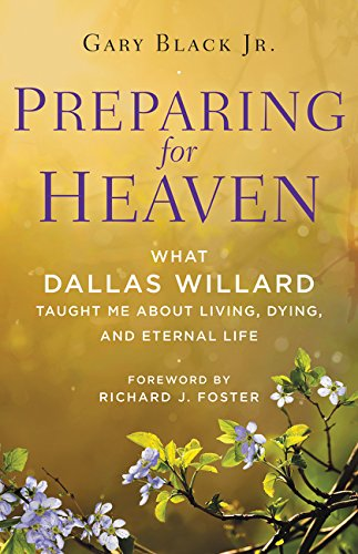 Preparing for Heaven: What Dallas Willard Taught Me About Living, Dying, and Eternal Life