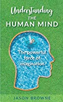 Understanding the Human Mind The Powerful Force of Imagination