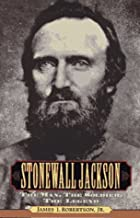 By James Robertson - Stonewall Jackson : The Man, the Soldier, the Legend