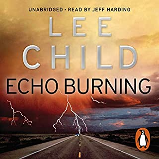Echo Burning     Jack Reacher 5              By:                                                                                                                                 Lee Child                               Narrated by:                                                                                                                                 Jeff Harding                      Length: 13 hrs and 58 mins     1,725 ratings     Overall 4.5