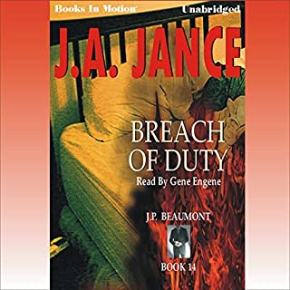 Breach of Duty     J. P. Beaumont Series, Book 14              By:                                                                                                                                 J. A. Jance                               Narrated by:                                                                                                                                 Gene Engene                      Length: 9 hrs and 53 mins     176 ratings     Overall 4.5