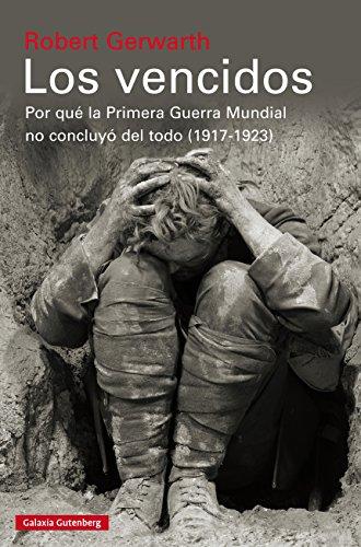 Los vencidos: Por qué la Primera Guerra Mundial no concluyó del todo, 1917-1923 eBook: Gerwarth, Robert: Amazon.es: Tienda Kindle