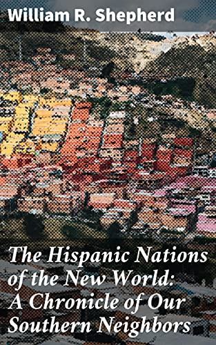 Couverture du livre The Hispanic Nations of the New World: A Chronicle of Our Southern Neighbors (English Edition)