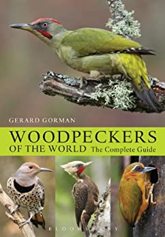 [Gerard Gorman]のWoodpeckers of the World: The Complete Guide (Helm Photographic Guides) (English Edition)