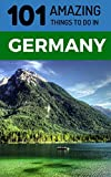 101 Amazing Things to Do in Germany: Germany Travel Guide
