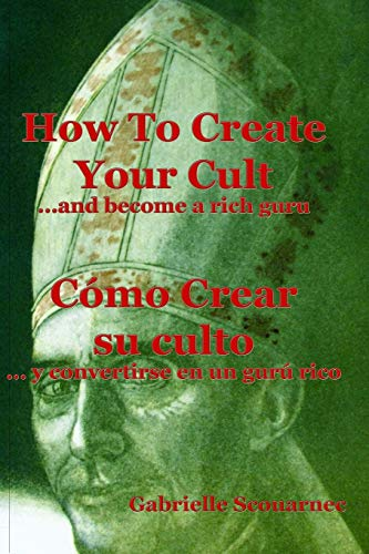 How To Create Your Cult... And Become A Rich Guru - English Spanish: Cómo crear su culto... y convertirse en un gurú rico - Inglés Español