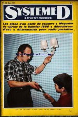SYSTEME D [No 302] du 01/03/1971 - LES PLANS D'UN POSTE DE SOUDURE - MAQUETTE DE VITRINE DE LA DAIMLER 1886 - ADOUCISSEUR D'EAU - ALIMENTATION POUR RADIO PORTATIVE.