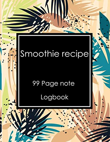 smoothie recipe logbook: journal book note recipes for drink and weight loss.