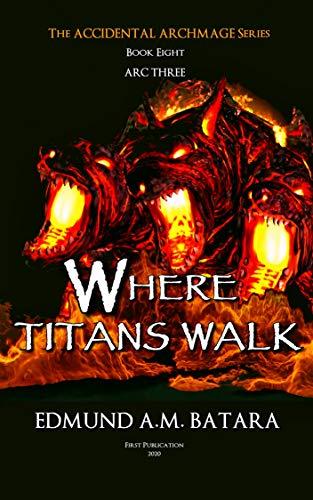 Book: The Accidental Archmage - Book Eight (Where Titans Walk) by Edmund A. M. Batara