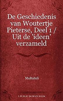 De Geschiedenis van Woutertje Pieterse, Deel 1 / Uit de 'ideen' verzameld van [Multatuli]