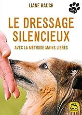 Le dressage silencieux - Avec la méthode mains libres de Liane Rauch