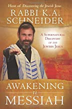 Awakening to Messiah: A Supernatural Discovery of the Jewish Jesus by Rabbi K.A. Schneider (2012-12-18)