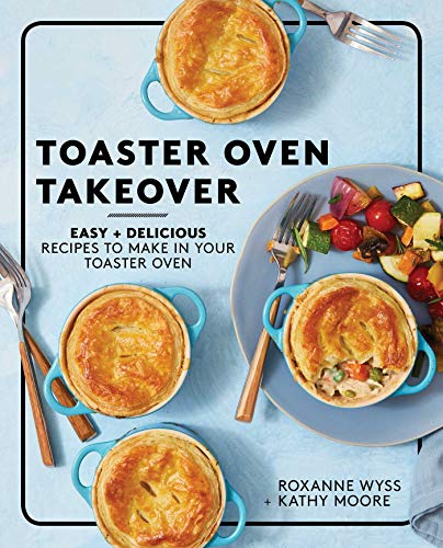 Toaster Oven Takeover: Easy and Delicious Recipes to Make in Your Toaster Oven