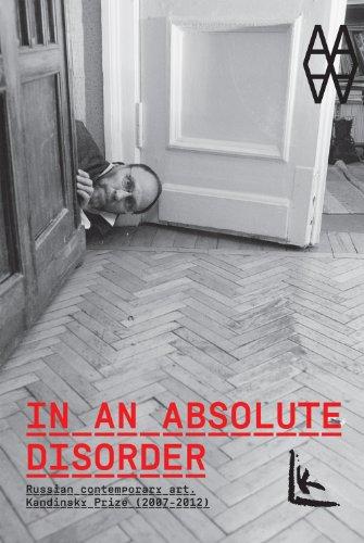 En un desorden absoluto.: Arte Ruso contemporáneo. Premio Kandinsky 2007-2012: Russian Contemporary Art, Kandinsky Prize (2007-2012) (Libros de Autor)