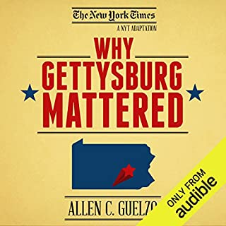 Why Gettysburg Mattered: 150 Years Later (Bonus Material: The Gettysburg Address)                   By:                                                                                                                                 Allen C. Guelzo                               Narrated by:                                                                                                                                 Mark Boyett,                                                                                        Kevin Pariseau                      Length: 14 mins     938 ratings     Overall 3.9