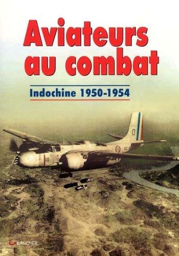 Aviateurs au combat - Indochine 1950-1954
