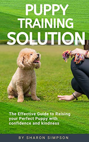 Puppy Training Solution: The Effective Guide to Raising your Perfect Puppy with Confidence and Kindness (English Edition)