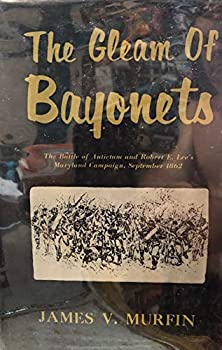Hardcover The Gleam of Bayonets: Battle of Antietam and Robert E.Lee's Campaign, September 1862 by James V. Murfin (1982-05-06) Book