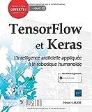 TensorFlow et Keras - L'intelligence artificielle appliquée à la robotique humanoïde