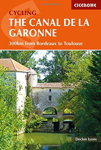 Cycling the Canal de la Garonne: From Bordeaux to Toulouse (Cicerone Cycling Guides) [Idioma Inglés]