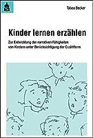 Kinder lernen erzaehlen: Zur Entwicklung der narrativen Faehigkeiten von Kindern unter Beruecksichtigung der Erzaehlform